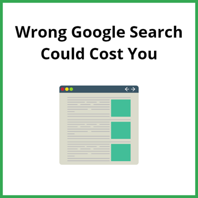 Wrong Google Search Would Cost You