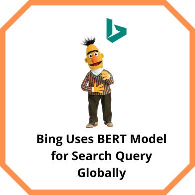 Bing uses BERT Model